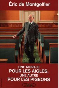 «Одна мораль для орлов, другая для голубей», Eric de Montgolfier, Эрик де Монтгольфье, этика